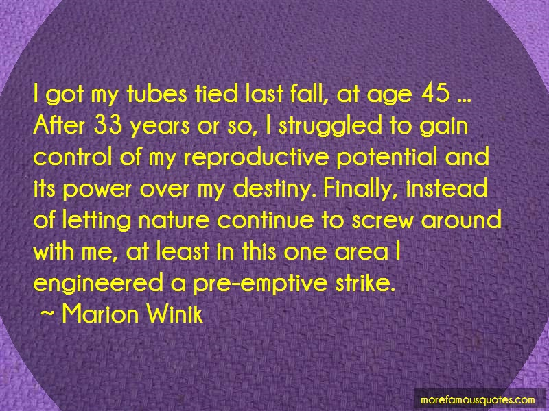 Marion Winik Quotes: I Got My Tubes Tied Last Fall At Age 45