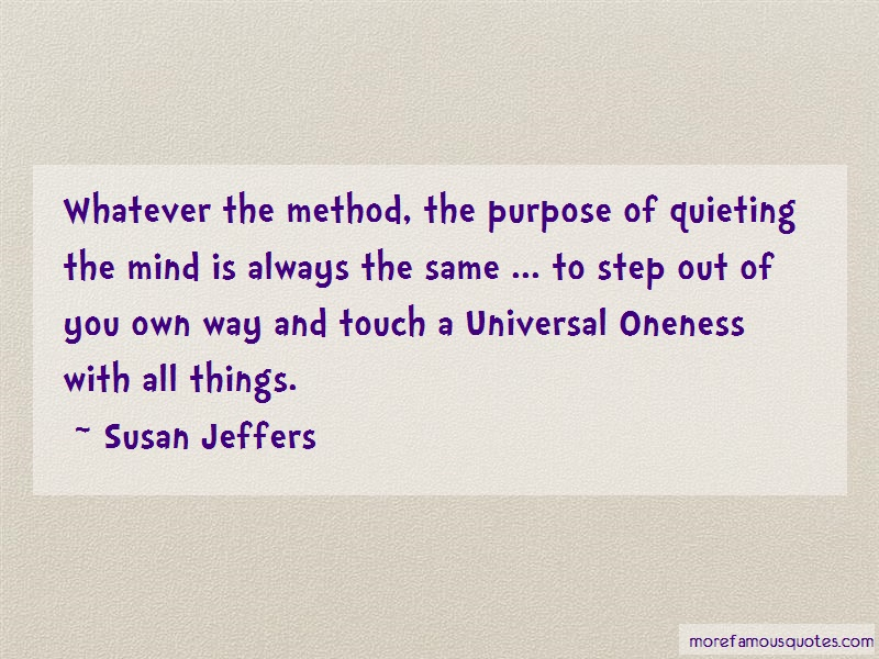 Susan Jeffers Quotes: Whatever The Method The Purpose Of