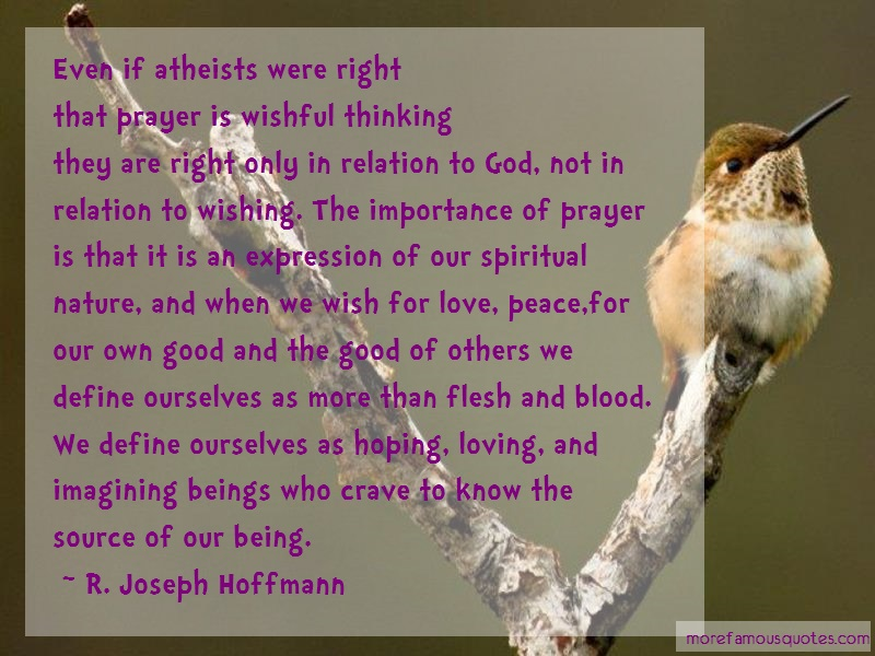 R. Joseph Hoffmann Quotes: Even if atheists were rightthat prayer