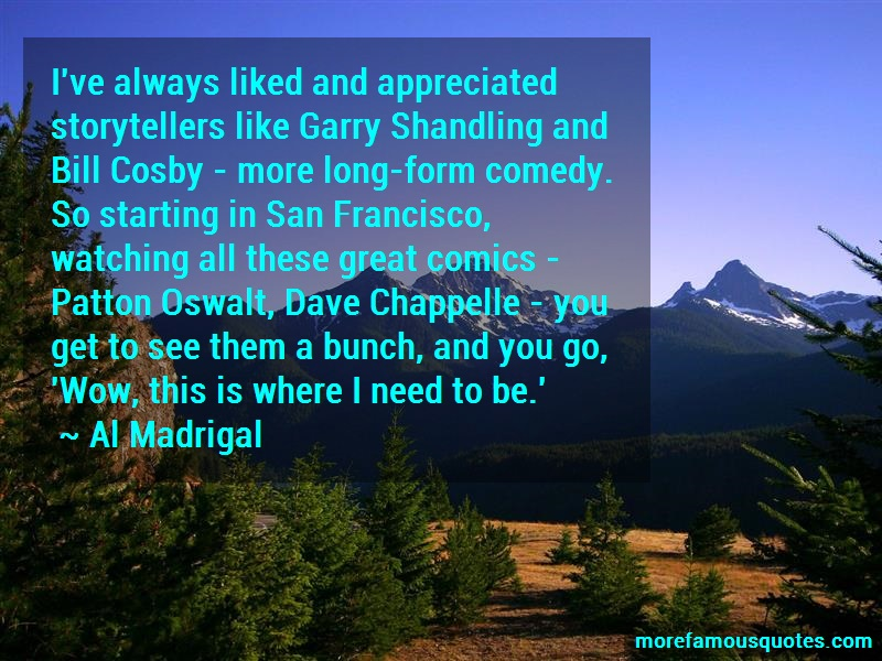 Al Madrigal Quotes: Ive Always Liked And Appreciated