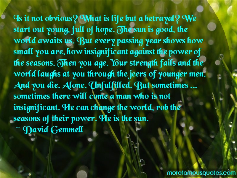 David Gemmell Quotes: Is It Not Obvious What Is Life But A
