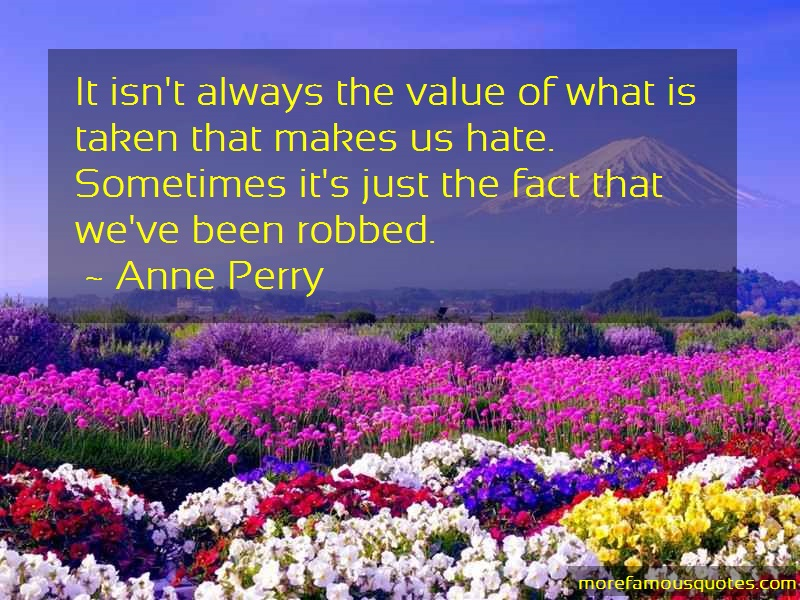 Anne Perry Quotes: It Isnt Always The Value Of What Is