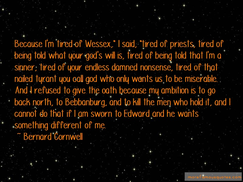 Bernard Cornwell Quotes: Because Im Tired Of Wessex I Said Tired