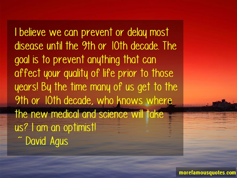 David Agus Quotes: I believe we can prevent or delay most