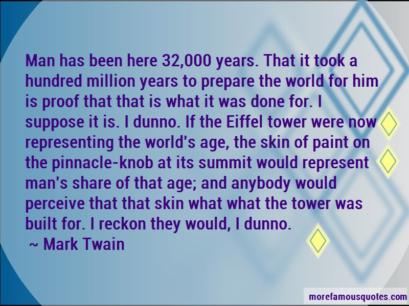 Mark Twain Quotes: Man has been here 32 000 years that it