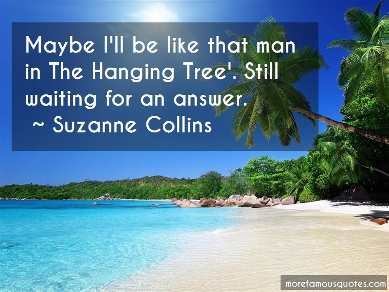 Suzanne Collins Quotes: Maybe Ill Be Like That Man In The