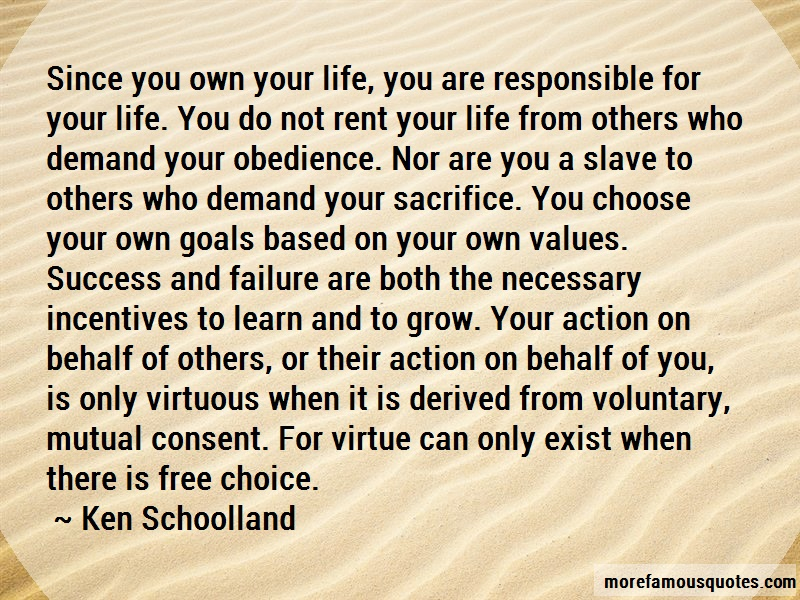 Ken Schoolland Quotes: Since You Own Your Life You Are