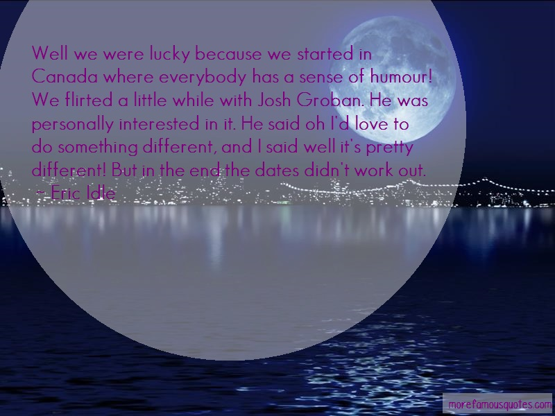 Eric Idle Quotes: Well we were lucky because we started in