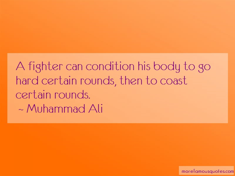 Muhammad Ali Quotes: A fighter can condition his body to go