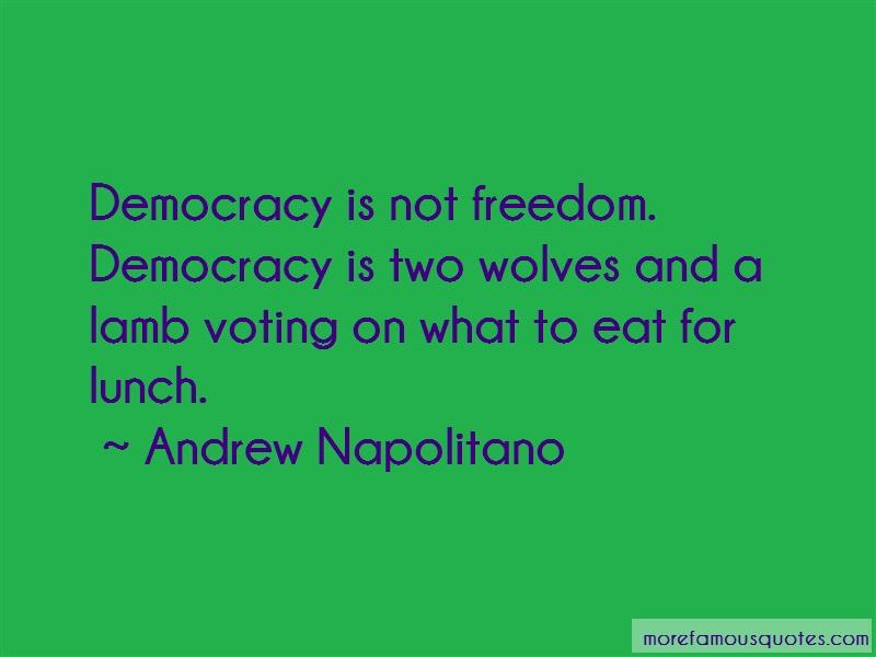 Andrew Napolitano Quotes: Democracy is not freedom democracy is