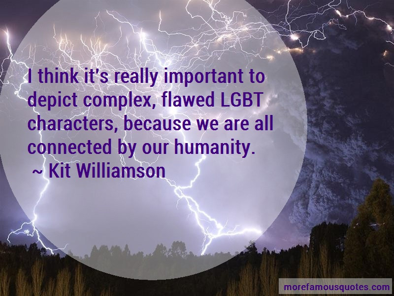 Kit Williamson Quotes: I think its really important to depict