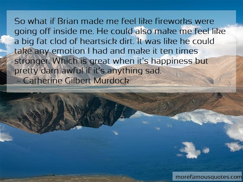 Catherine Gilbert Murdock Quotes: So What If Brian Made Me Feel Like