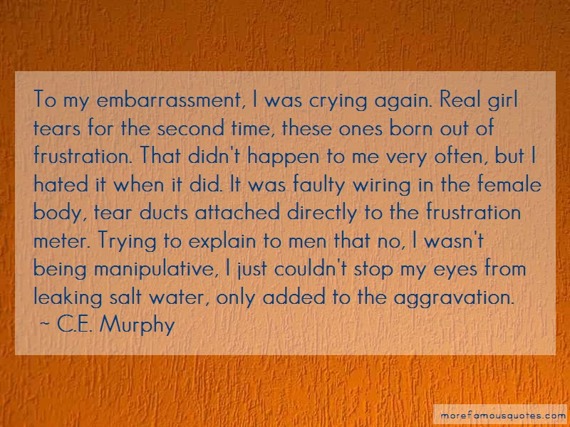 C.E. Murphy Quotes: To My Embarrassment I Was Crying Again