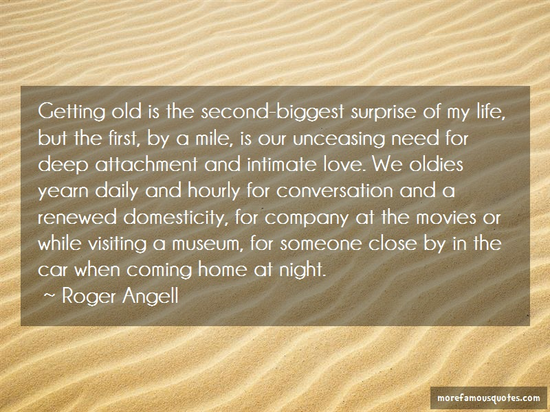 Roger Angell Quotes: Getting old is the second biggest