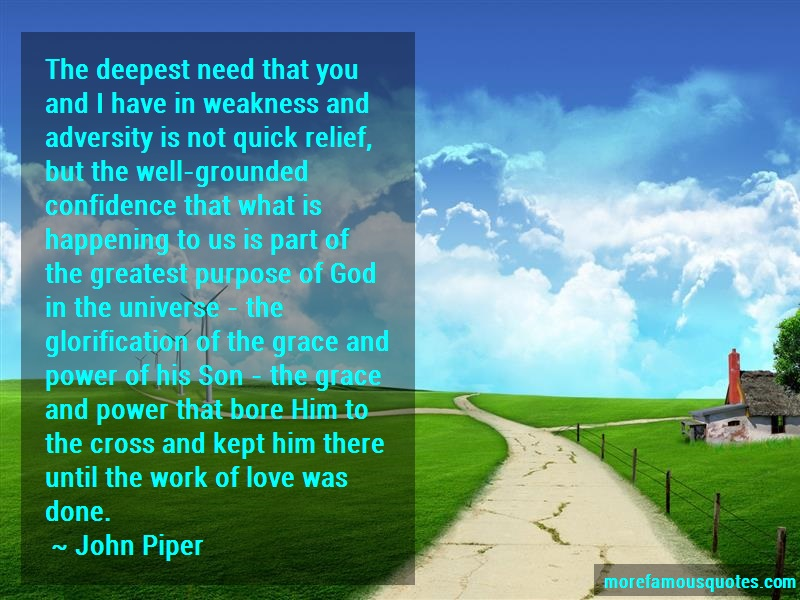 John Piper Quotes: The Deepest Need That You And I Have In
