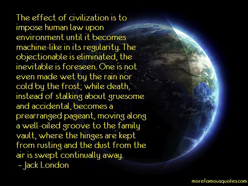 Jack London Quotes: The Effect Of Civilization Is To Impose