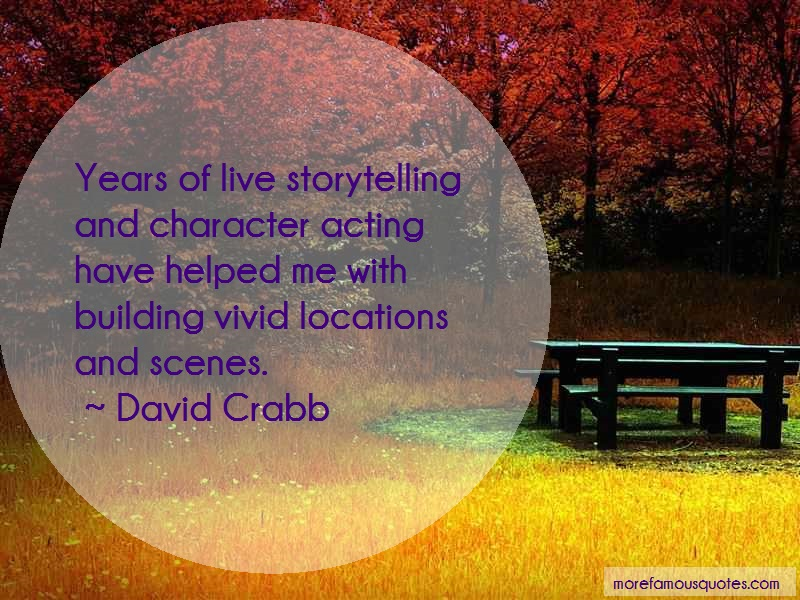 David Crabb Quotes: Years Of Live Storytelling And Character