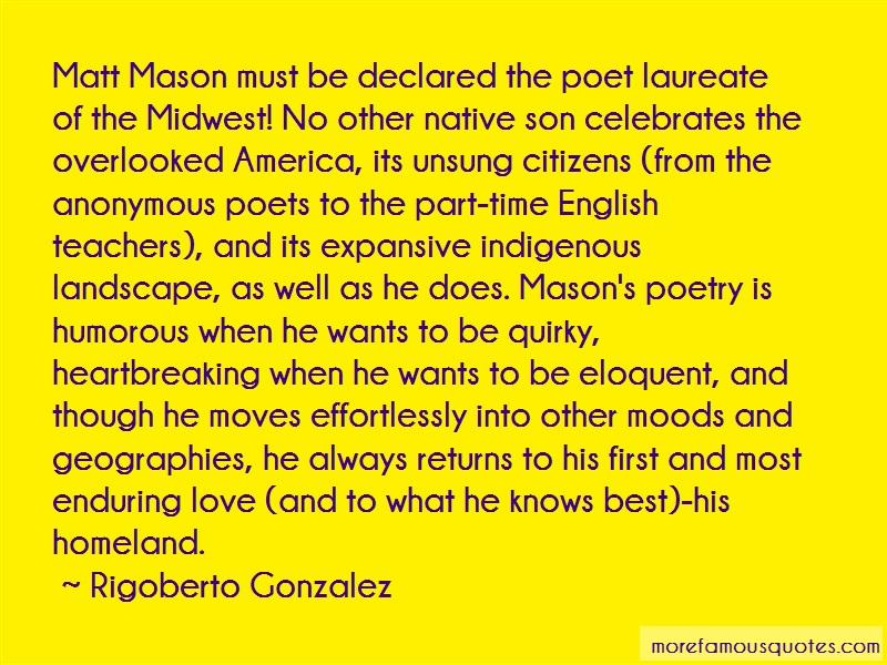 Rigoberto Gonzalez Quotes: Matt mason must be declared the poet
