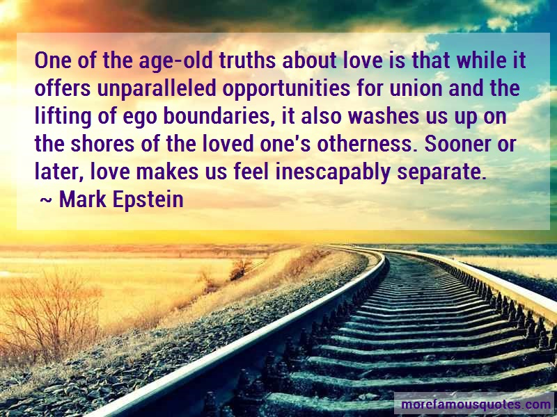 Mark Epstein Quotes: One of the age old truths about love is