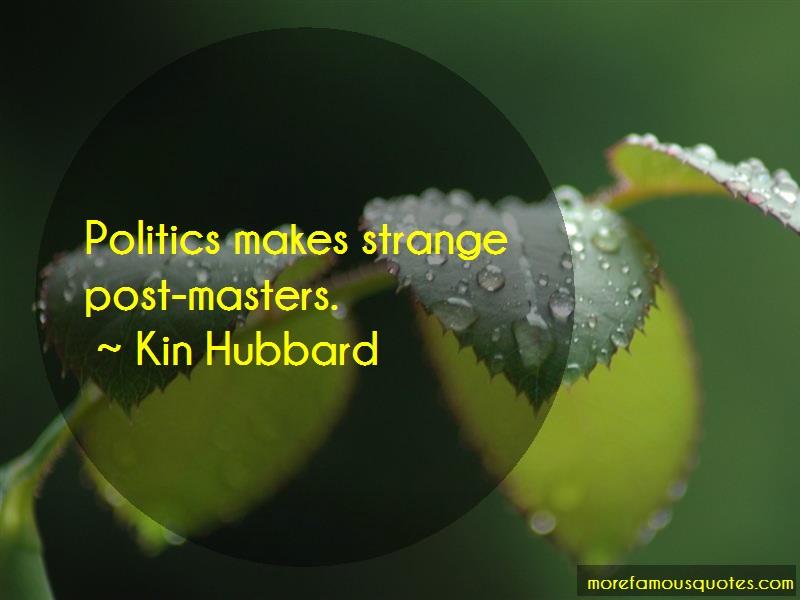 Kin Hubbard Quotes: Politics Makes Strange Post Masters