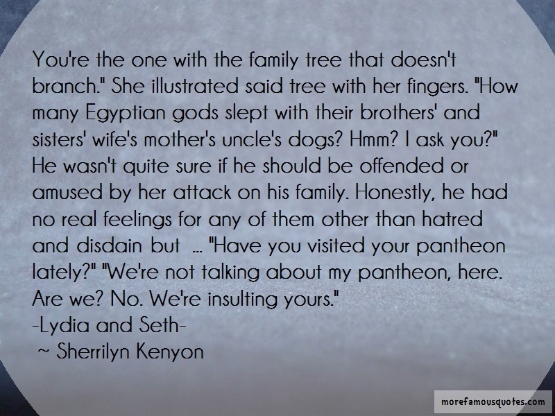 Sherrilyn Kenyon Quotes: Youre the one with the family tree that