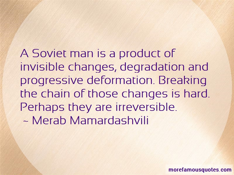 Merab Mamardashvili Quotes: A Soviet Man Is A Product Of Invisible