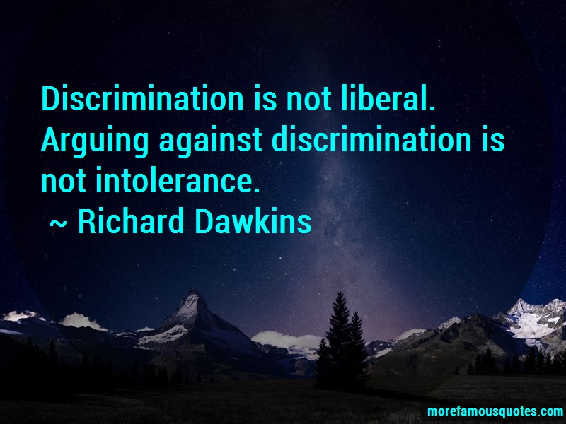 Richard Dawkins Quotes: Discrimination is not liberal arguing