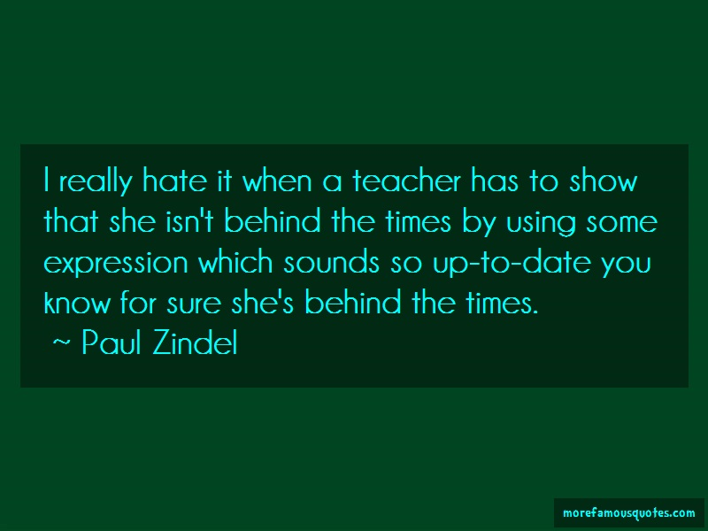 Paul Zindel Quotes: I Really Hate It When A Teacher Has To