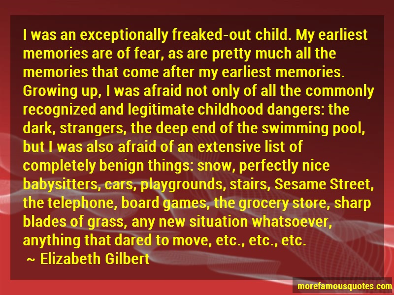 Elizabeth Gilbert Quotes: I was an exceptionally freaked out child