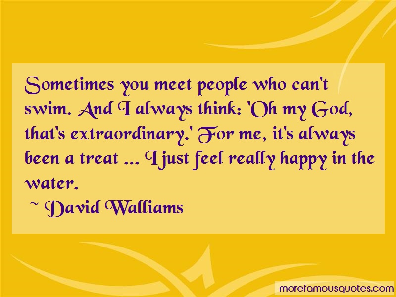 David Walliams Quotes: Sometimes you meet people who cant swim