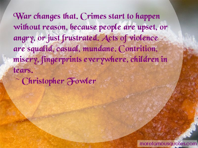 Christopher Fowler Quotes: War Changes That Crimes Start To Happen