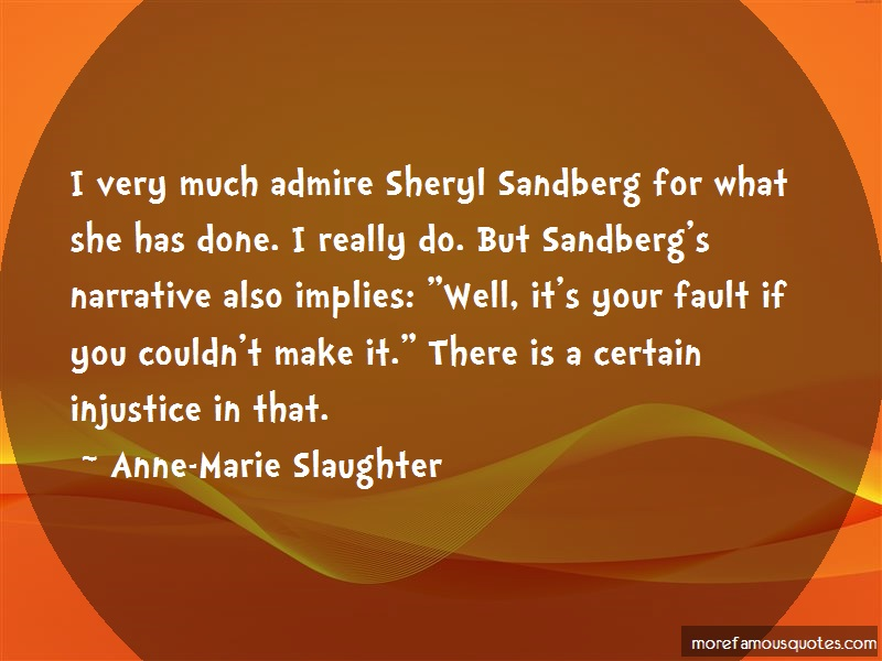 Anne-Marie Slaughter Quotes: I Very Much Admire Sheryl Sandberg For