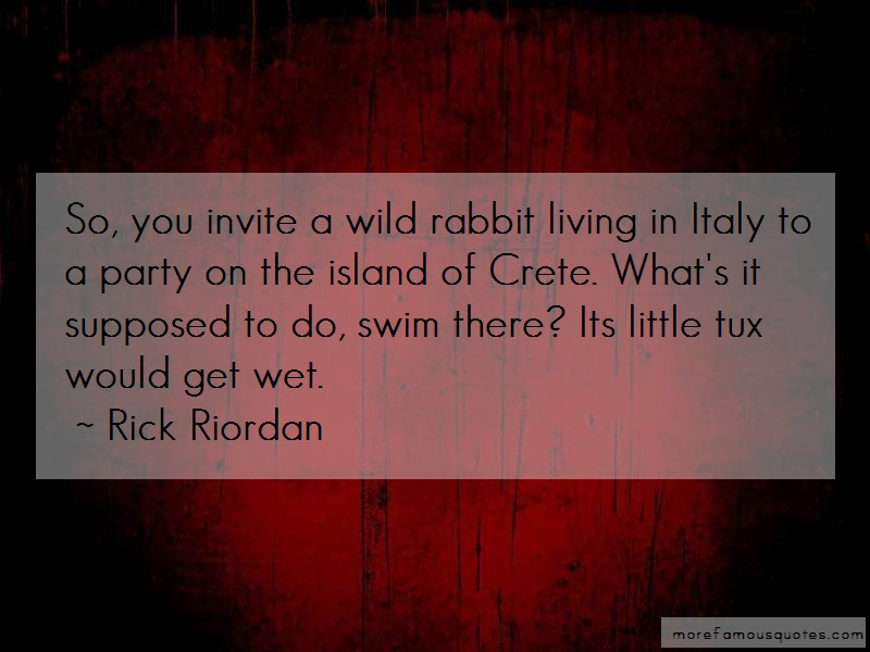 Rick Riordan Quotes: So you invite a wild rabbit living in