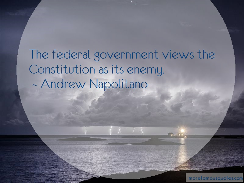 Andrew Napolitano Quotes: The federal government views the