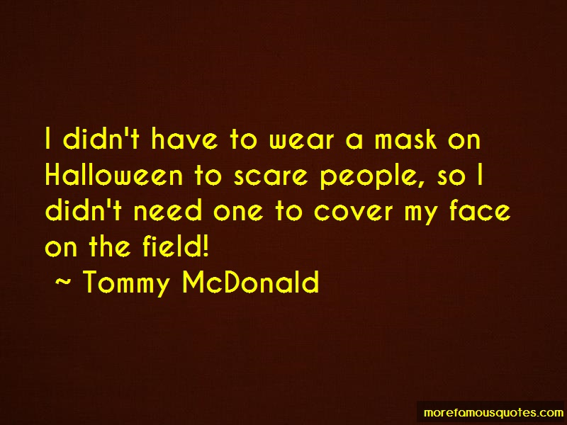 Tommy McDonald Quotes: I didnt have to wear a mask on halloween