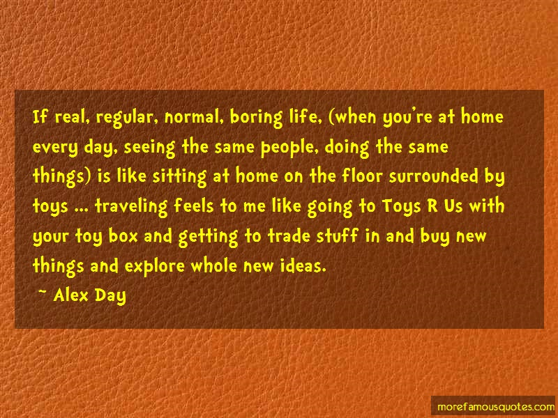 Alex Day Quotes: If real regular normal boring life when