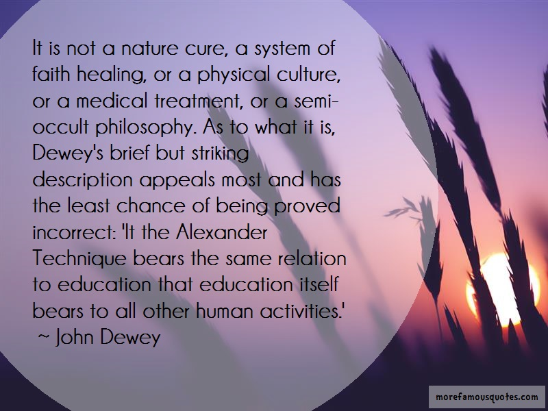 John Dewey Quotes: It is not a nature cure a system of