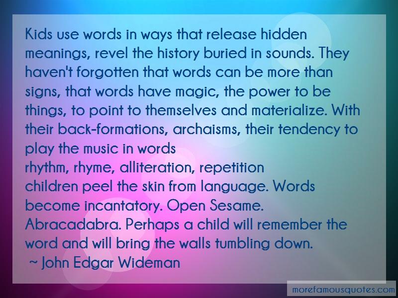 John Edgar Wideman Quotes: Kids use words in ways that release