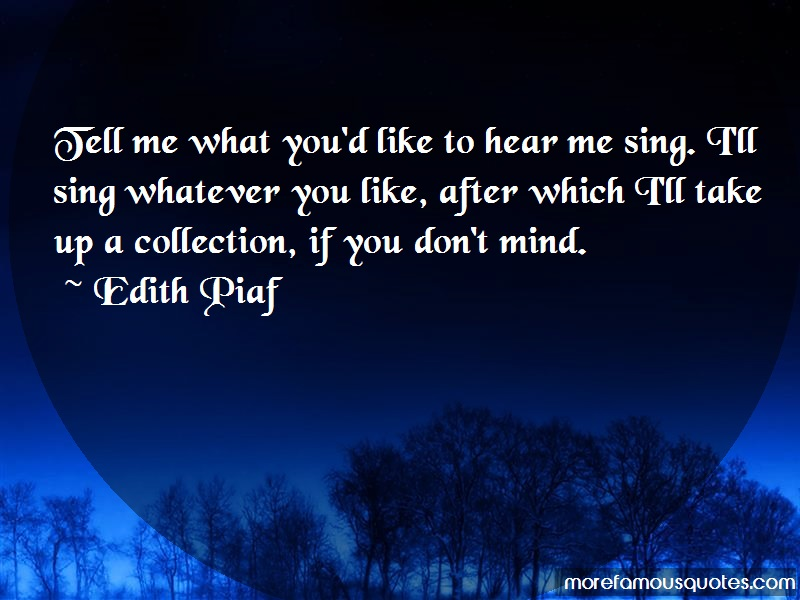 Edith Piaf Quotes: Tell me what youd like to hear me sing