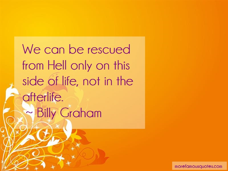 Billy Graham Quotes: We Can Be Rescued From Hell Only On This