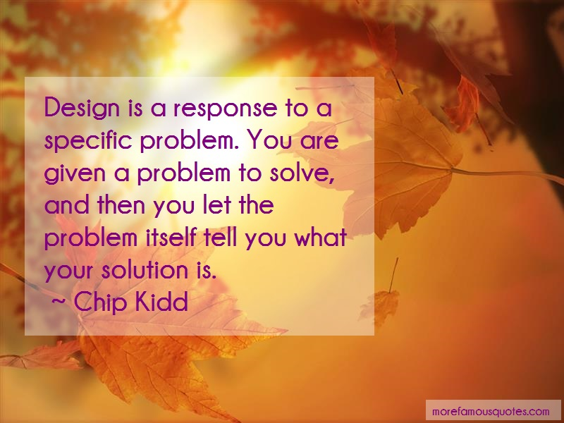 Chip Kidd Quotes: Design Is A Response To A Specific