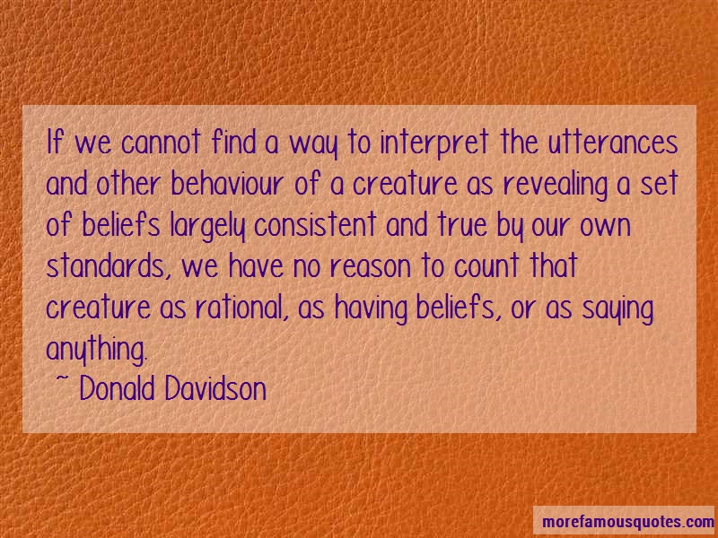 Donald Davidson Quotes: If we cannot find a way to interpret the