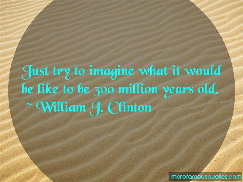 William J. Clinton Quotes: Just try to imagine what it would be