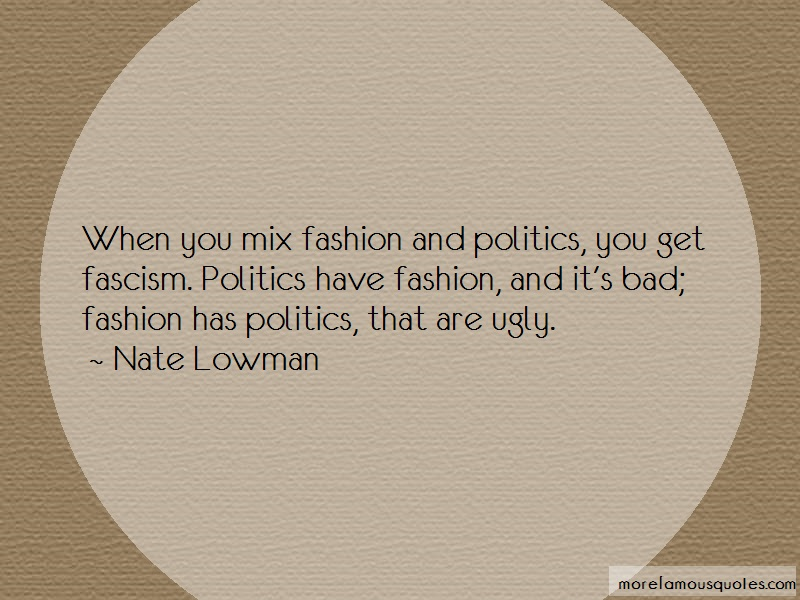 Nate Lowman Quotes: When you mix fashion and politics you