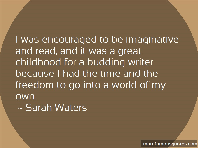 Sarah Waters Quotes: I Was Encouraged To Be Imaginative And