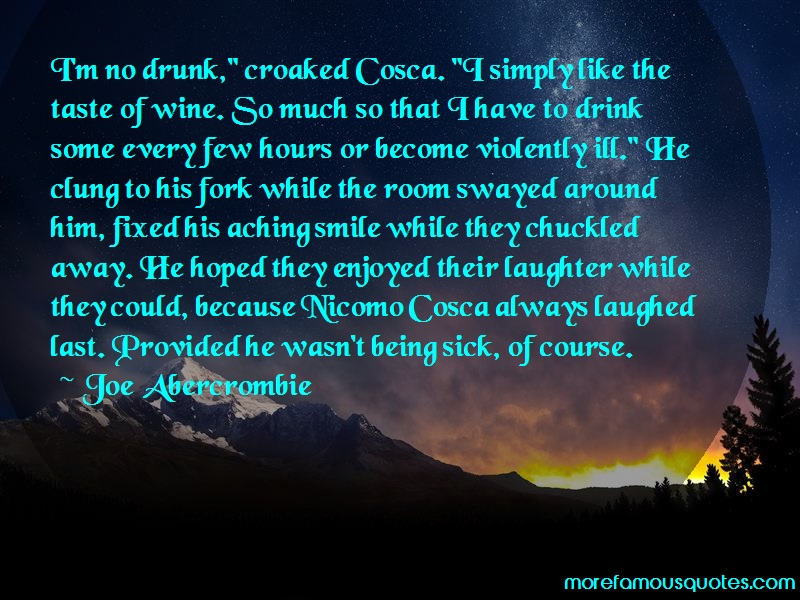 Joe Abercrombie Quotes: Im No Drunk Croaked Cosca I Simply Like