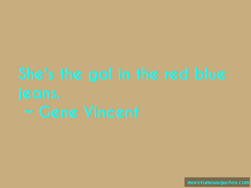 Gene Vincent Quotes: Shes the gal in the red blue jeans