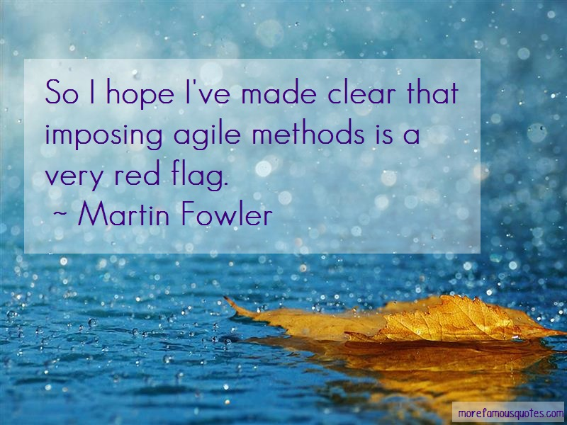 Martin Fowler Quotes: So i hope ive made clear that imposing