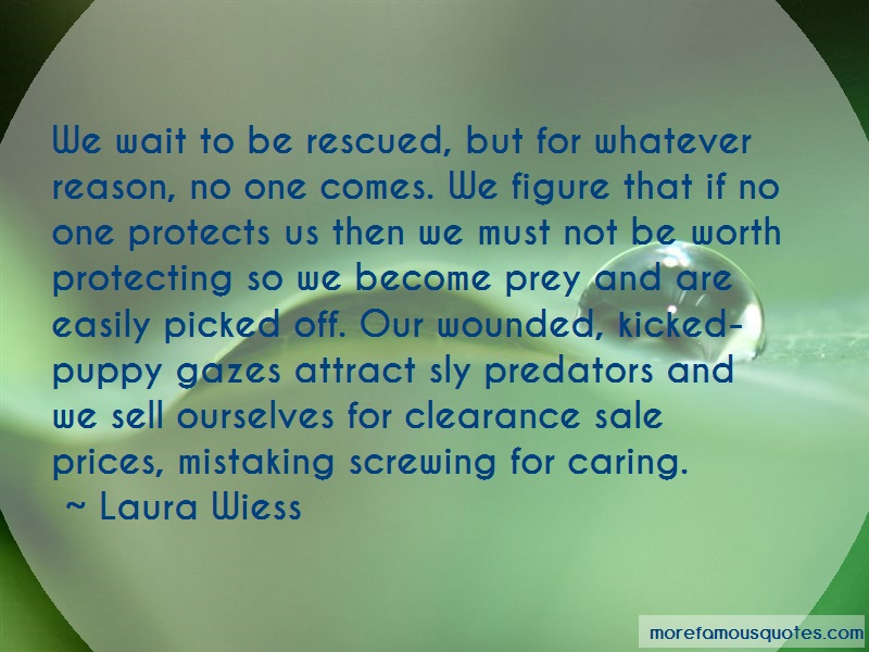 Laura Wiess Quotes: We wait to be rescued but for whatever