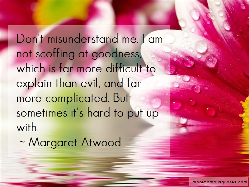 Margaret Atwood Quotes: Dont misunderstand me i am not scoffing